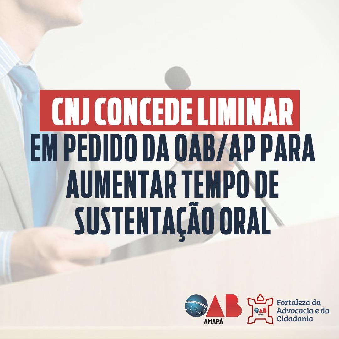 CNJ concede liminar em pedido da OAB-AP para restabelecer tempo de sustentação oral