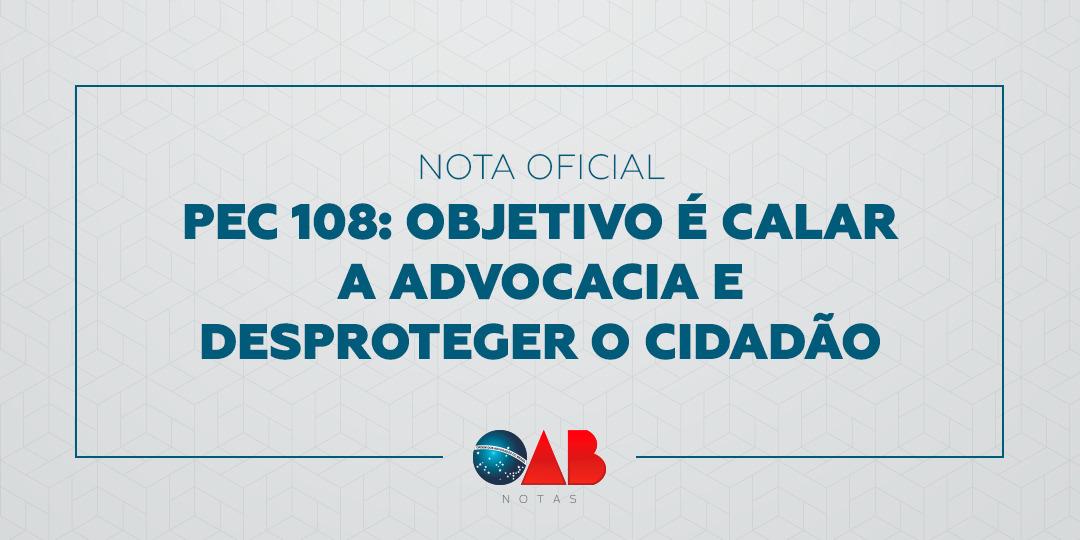 PEC 108: objetivo é calar a advocacia e desproteger o cidadão
