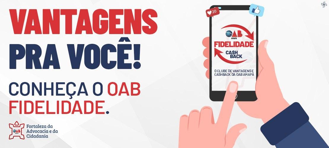 Conheça o OAB Fidelidade, o Clube de Vantagens e CashBack da OAB Amapá